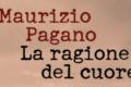 """LIBRI: ESCE OGGI """"LA RAGIONE DEL CUORE"""" DI MAURIZIO PAGANO"""